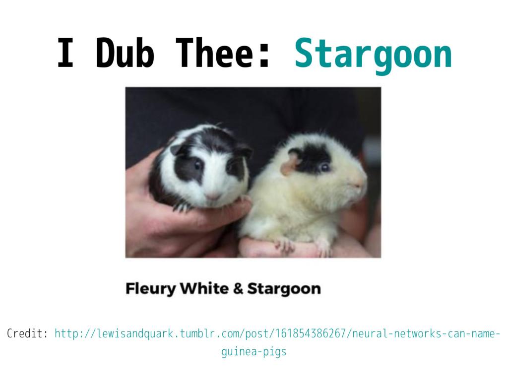 I Dub Thee: Stargoon Credit: http://lewisandqua...