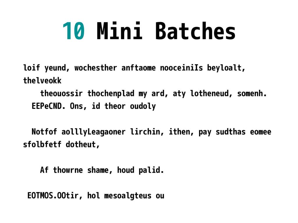 10 Mini Batches loif yeund, wochesther anftaome...