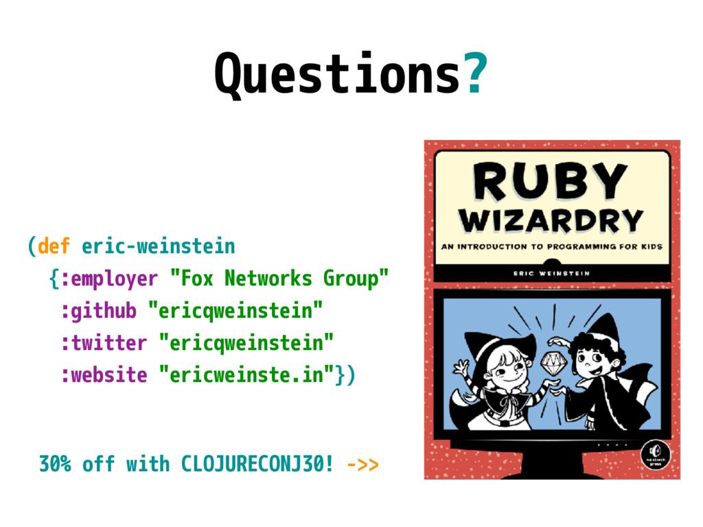"""Questions? (def eric-weinstein {:employer """"Fox ..."""