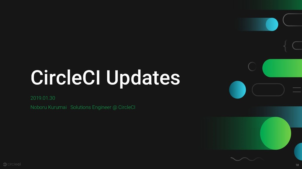 10 CircleCI Updates 2019.01.30 Noboru Kurumai S...