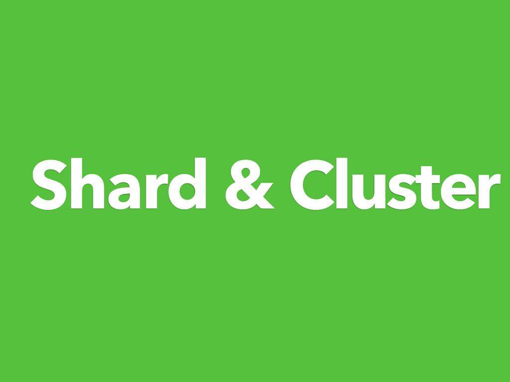 Shard & Cluster