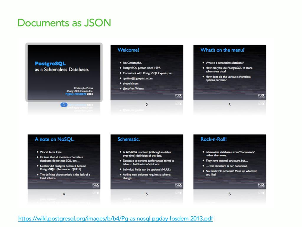 Documents as JSON https://wiki.postgresql.org/i...