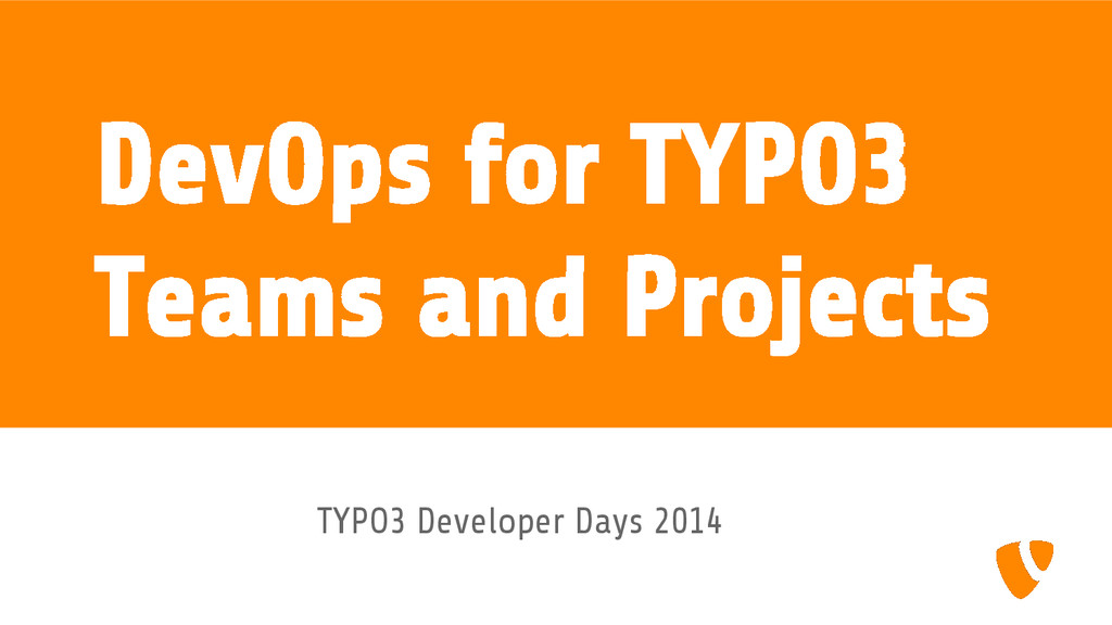 DevOps for TYPO3 Teams and Projects TYPO3 Devel...