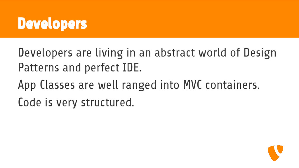 Developers Developers are living in an abstract...