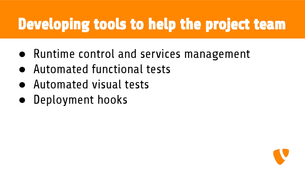 Developing tools to help the project team ● Run...