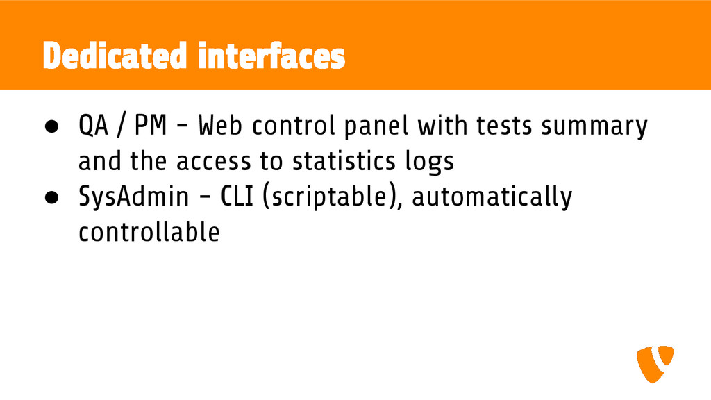 Dedicated interfaces ● QA / PM - Web control pa...