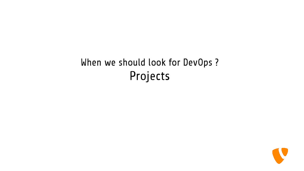 When we should look for DevOps ? Projects