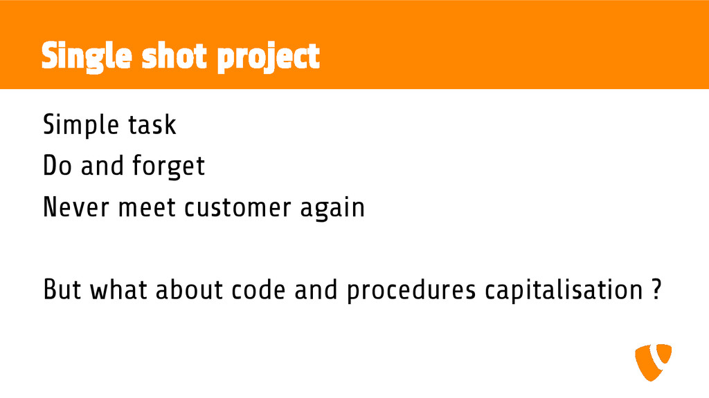 Single shot project Simple task Do and forget N...