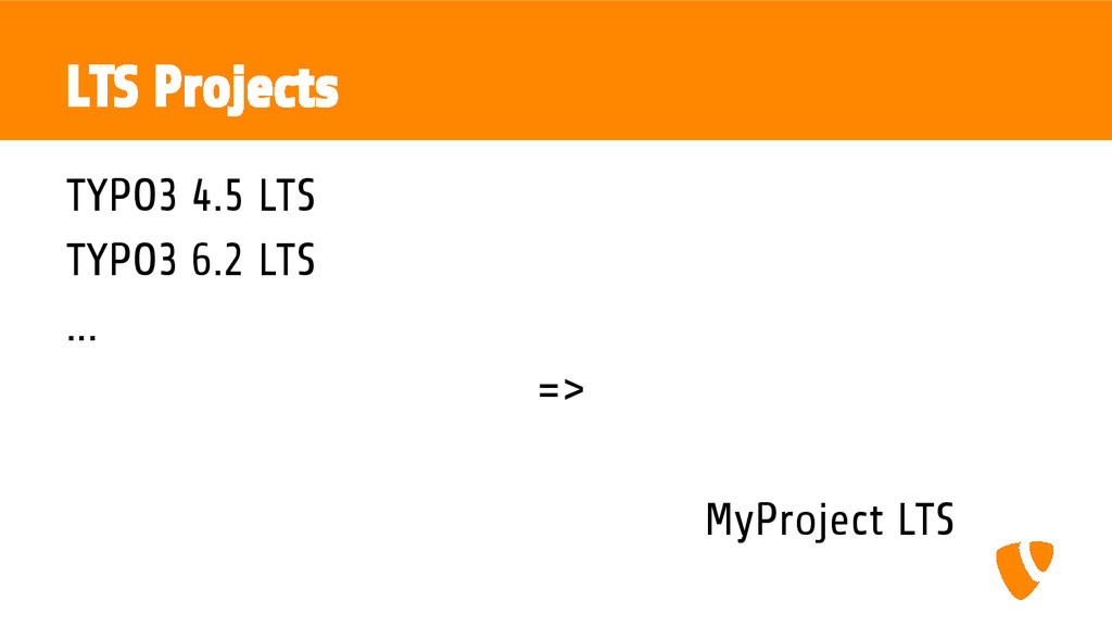 LTS Projects TYPO3 4.5 LTS TYPO3 6.2 LTS ... =>...