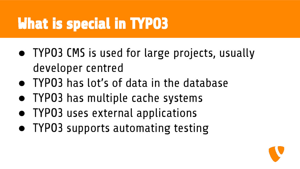 What is special in TYPO3 ● TYPO3 CMS is used fo...