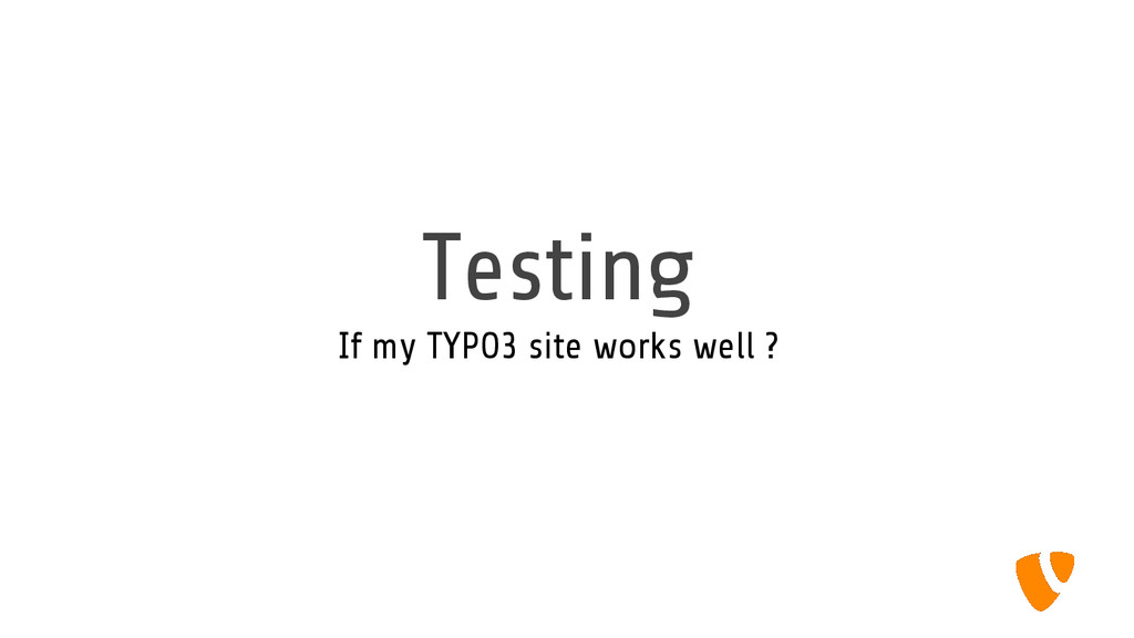 Testing If my TYPO3 site works well ?