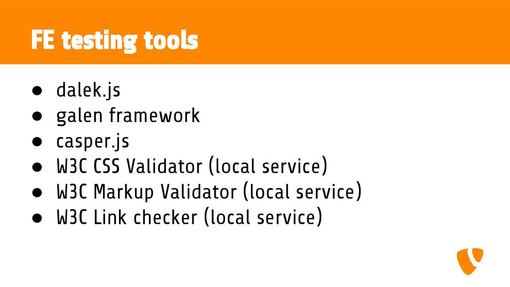 FE testing tools ● dalek.js ● galen framework ●...