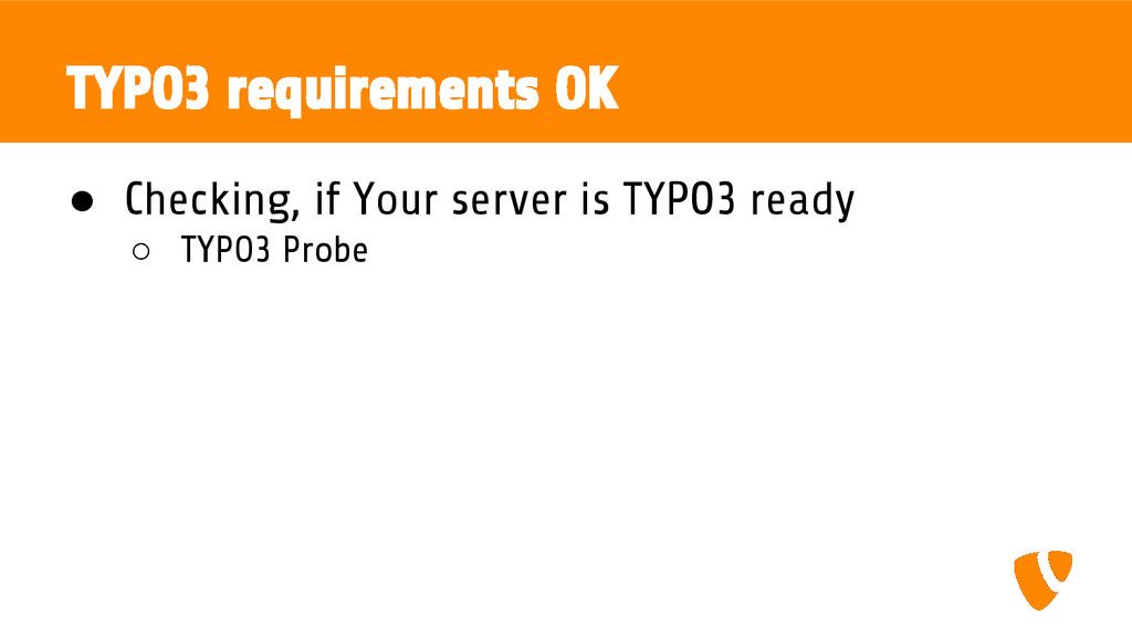TYPO3 requirements OK ● Checking, if Your serve...