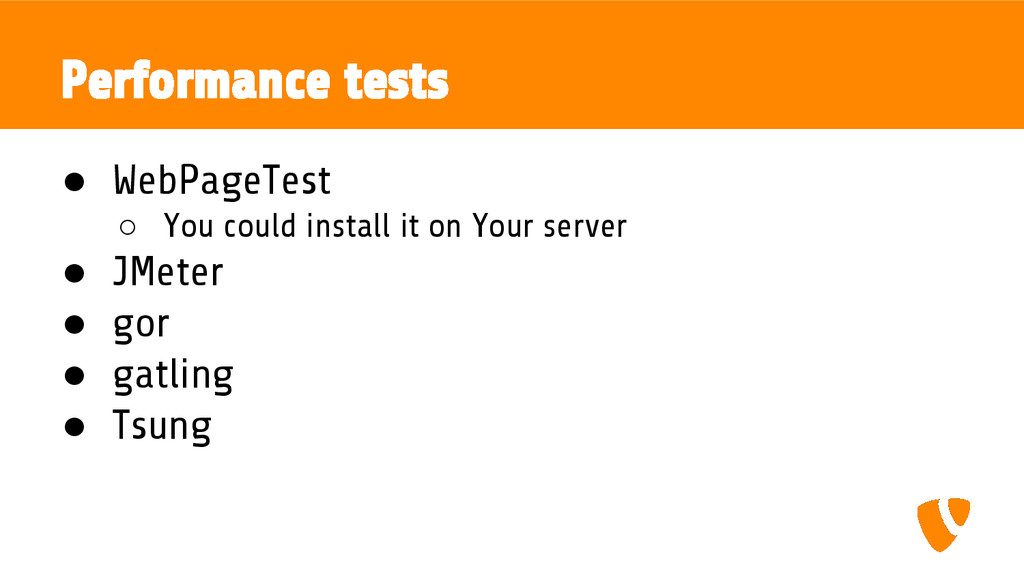 Performance tests ● WebPageTest ○ You could ins...