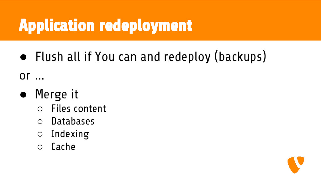 Application redeployment ● Flush all if You can...