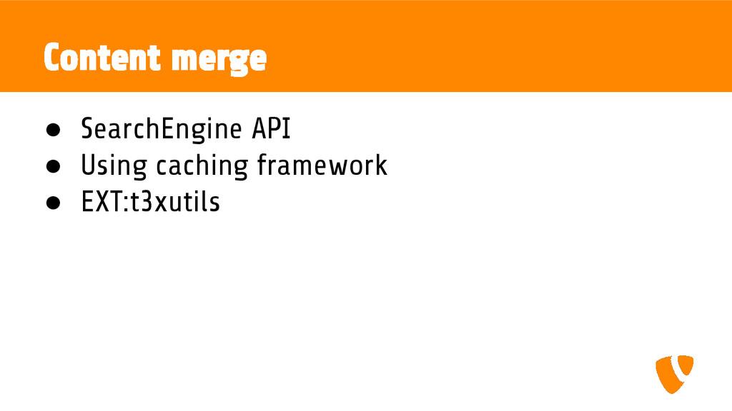 Content merge ● SearchEngine API ● Using cachin...