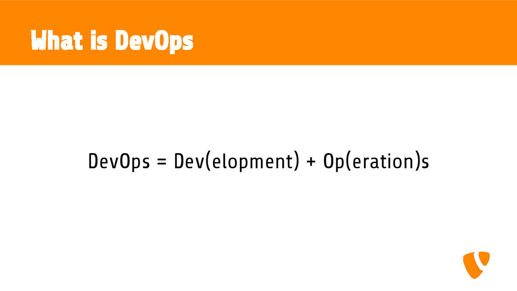 What is DevOps DevOps = Dev(elopment) + Op(erat...