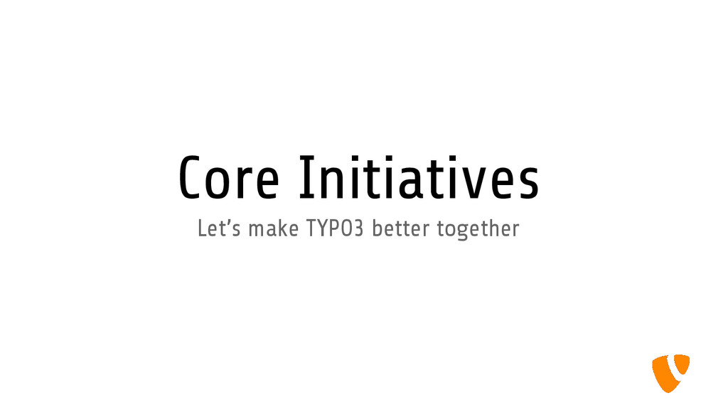 Core Initiatives Let's make TYPO3 better togeth...