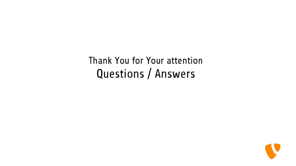 Thank You for Your attention Questions / Answers