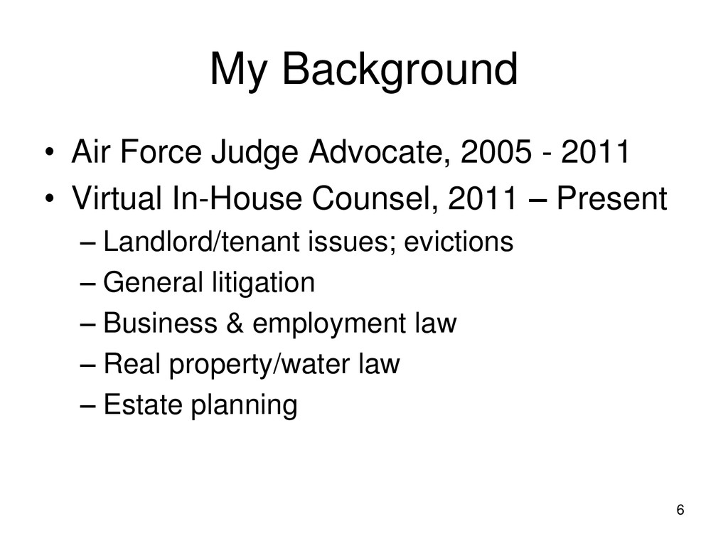6 My Background • Air Force Judge Advocate, 200...