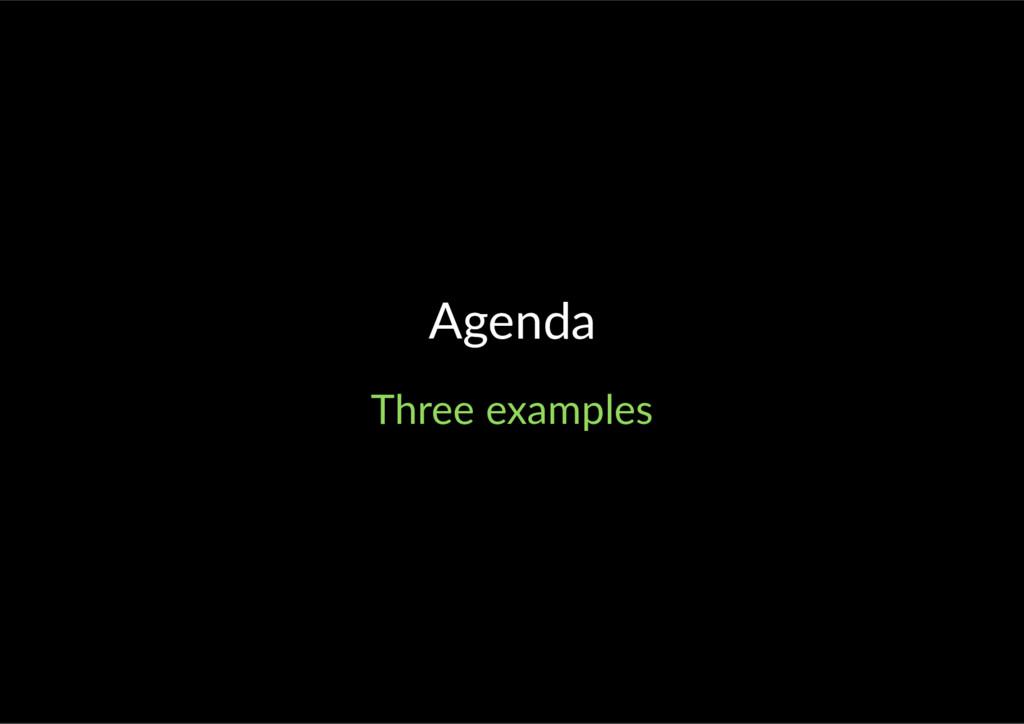 Agenda Three examples