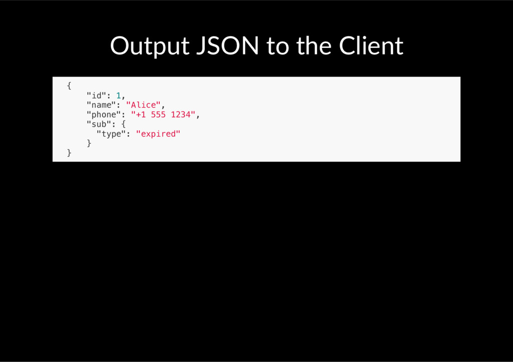 "Output JSON to the Client { ""id"": 1, ""name"": ""A..."
