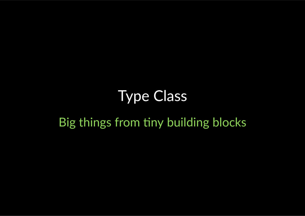 Type Class Big things from ny building blocks