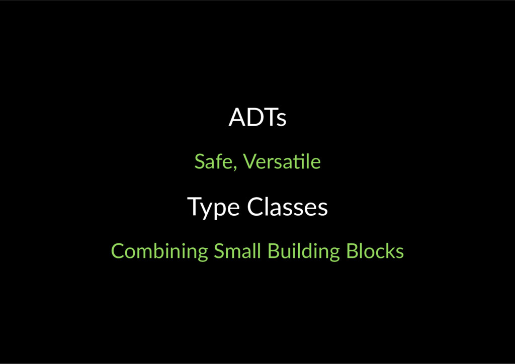 ADTs Safe, Versa le Type Classes Combining Smal...
