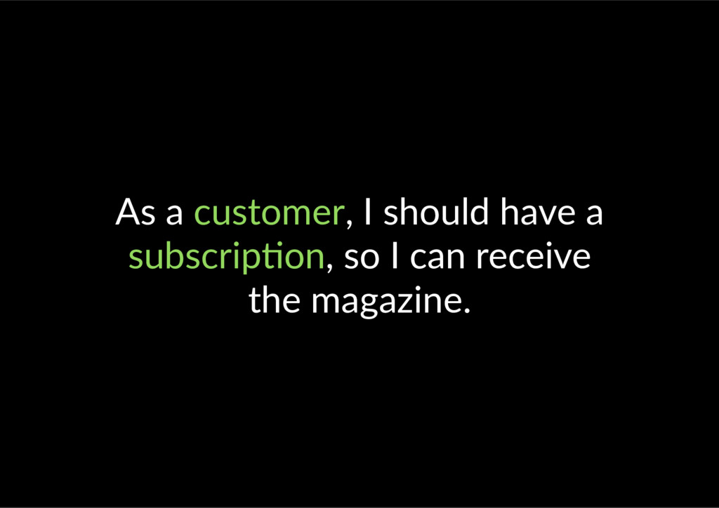 As a customer, I should have a subscrip on, so ...