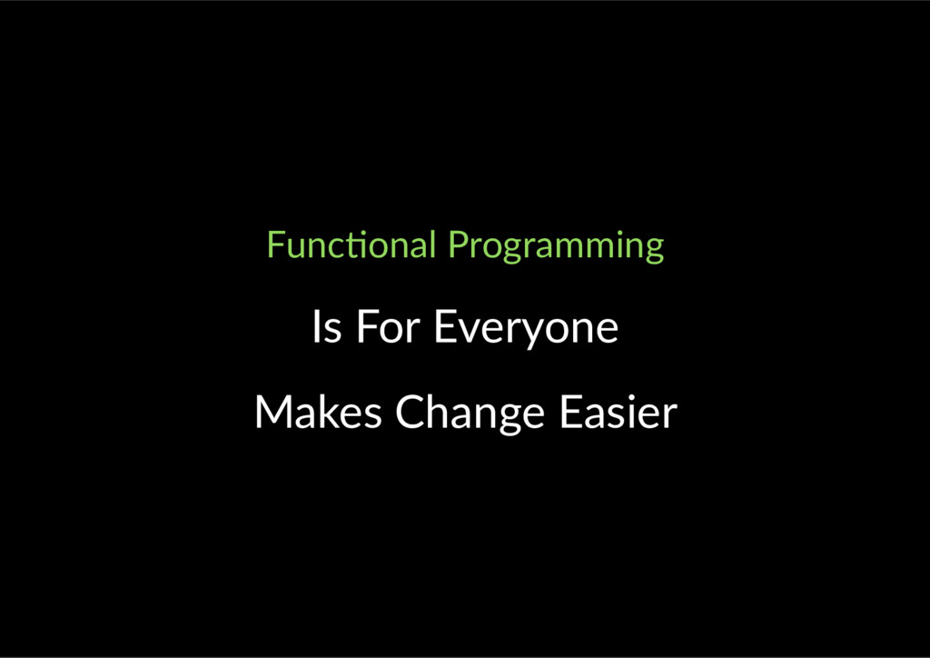 Func onal Programming Is For Everyone Makes Cha...