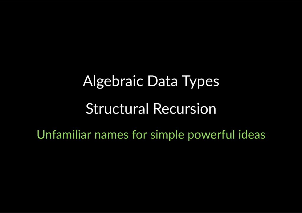 Algebraic Data Types Structural Recursion Unfam...