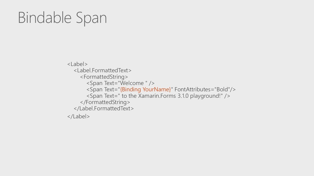 Bindable Span <Label> <Label.FormattedText> <Fo...