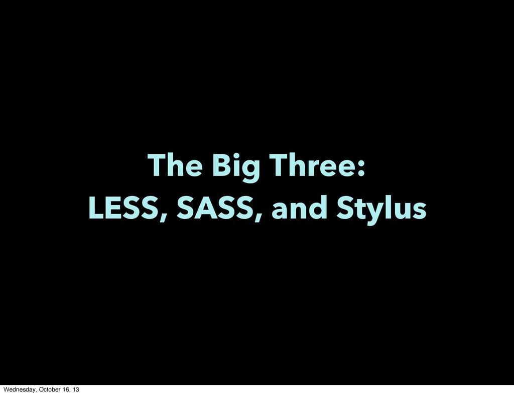 The Big Three: LESS, SASS, and Stylus Wednesday...