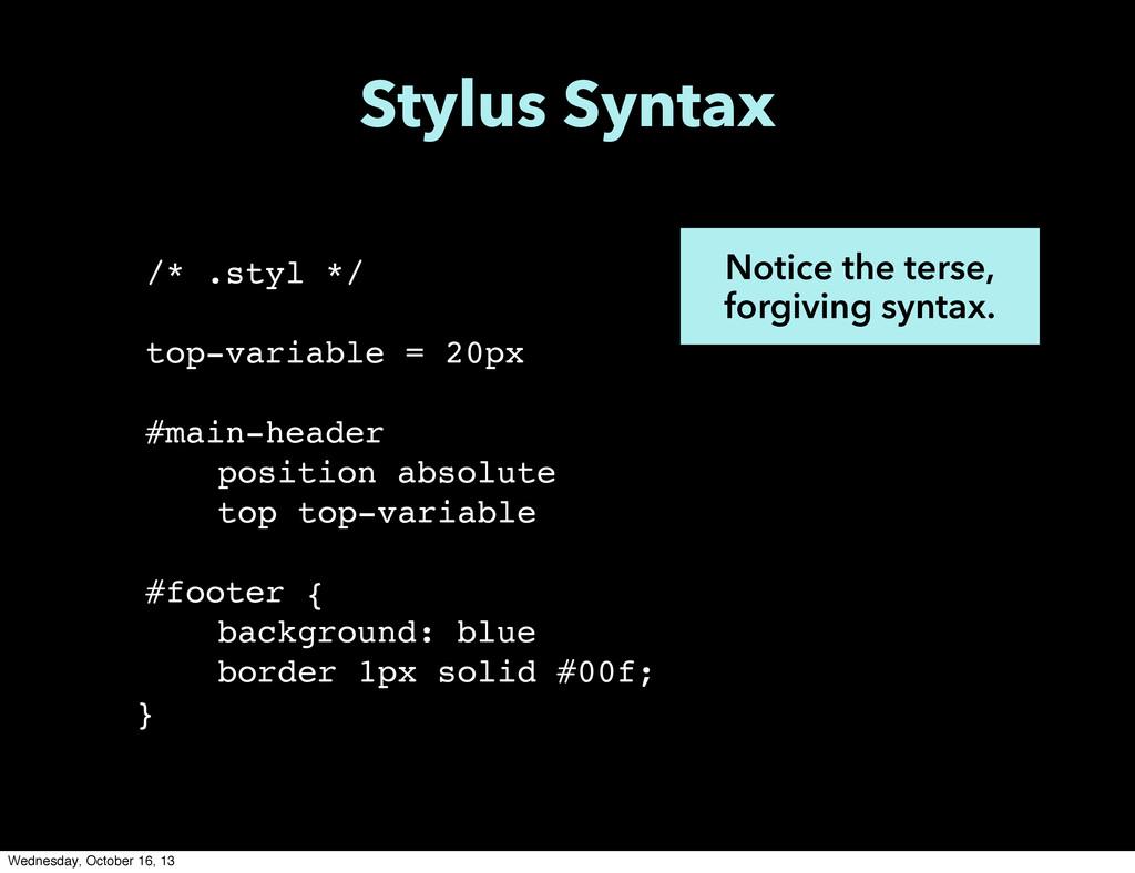/* .styl */ top-variable = 20px ! #main-header ...