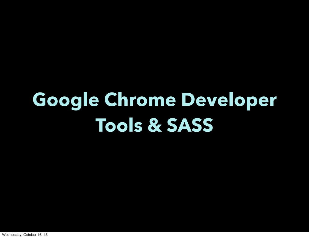 Google Chrome Developer Tools & SASS Wednesday,...