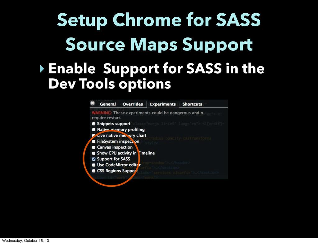 Setup Chrome for SASS Source Maps Support ‣ Ena...