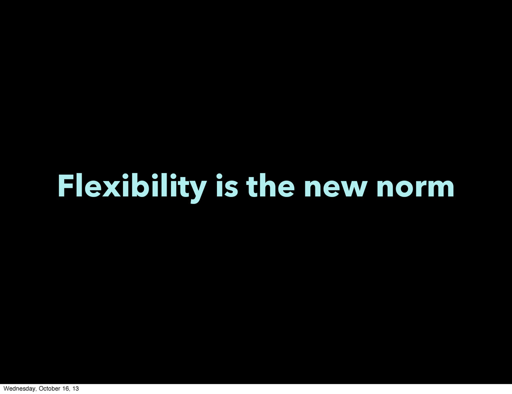 Flexibility is the new norm Wednesday, October ...