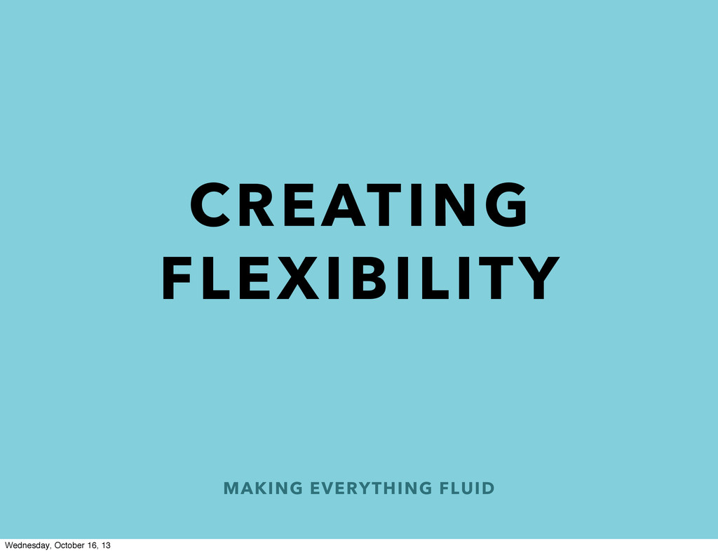 MAKING EVERYTHING FLUID CREATING FLEXIBILITY We...