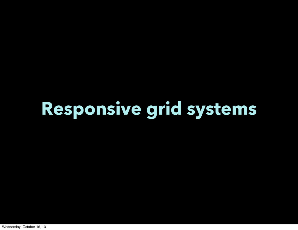 Responsive grid systems Wednesday, October 16, ...