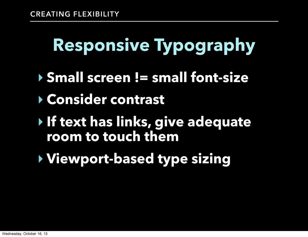 CREATING FLEXIBILITY Responsive Typography ‣ Sm...
