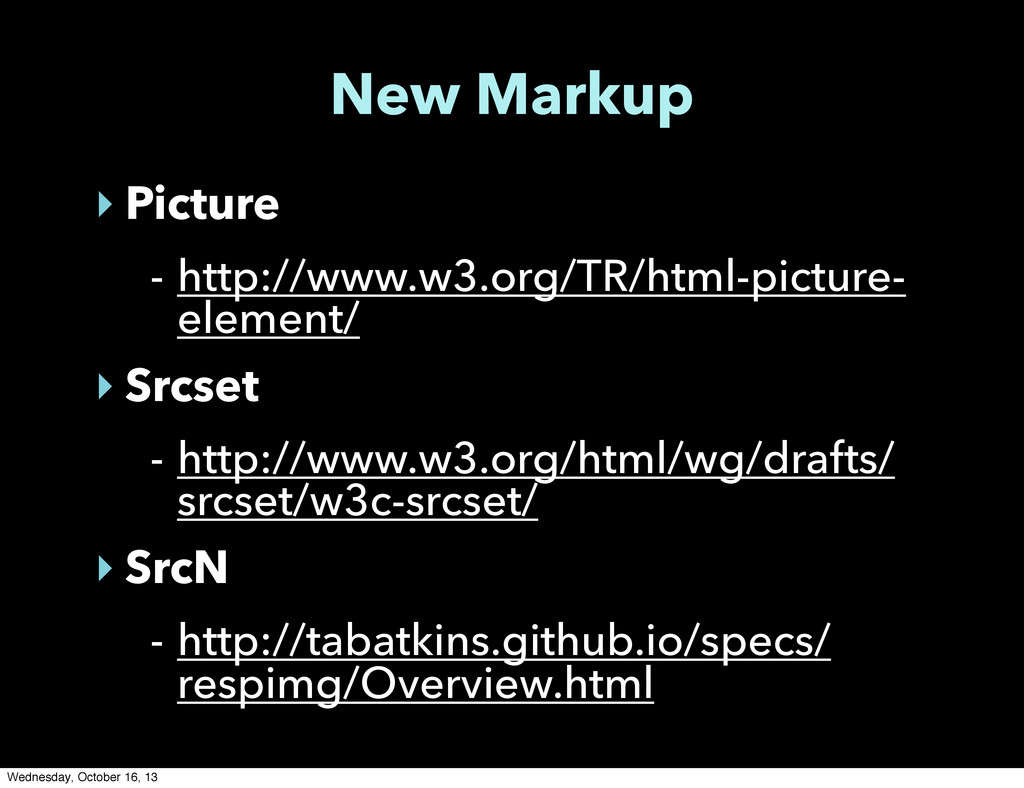 New Markup ‣ Picture - http://www.w3.org/TR/htm...