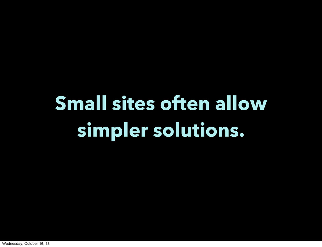 Small sites often allow simpler solutions. Wedn...