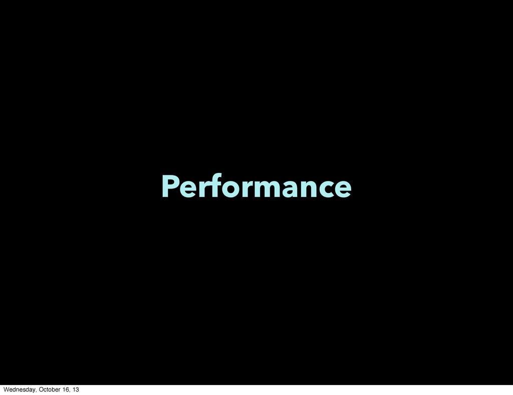 Performance Wednesday, October 16, 13