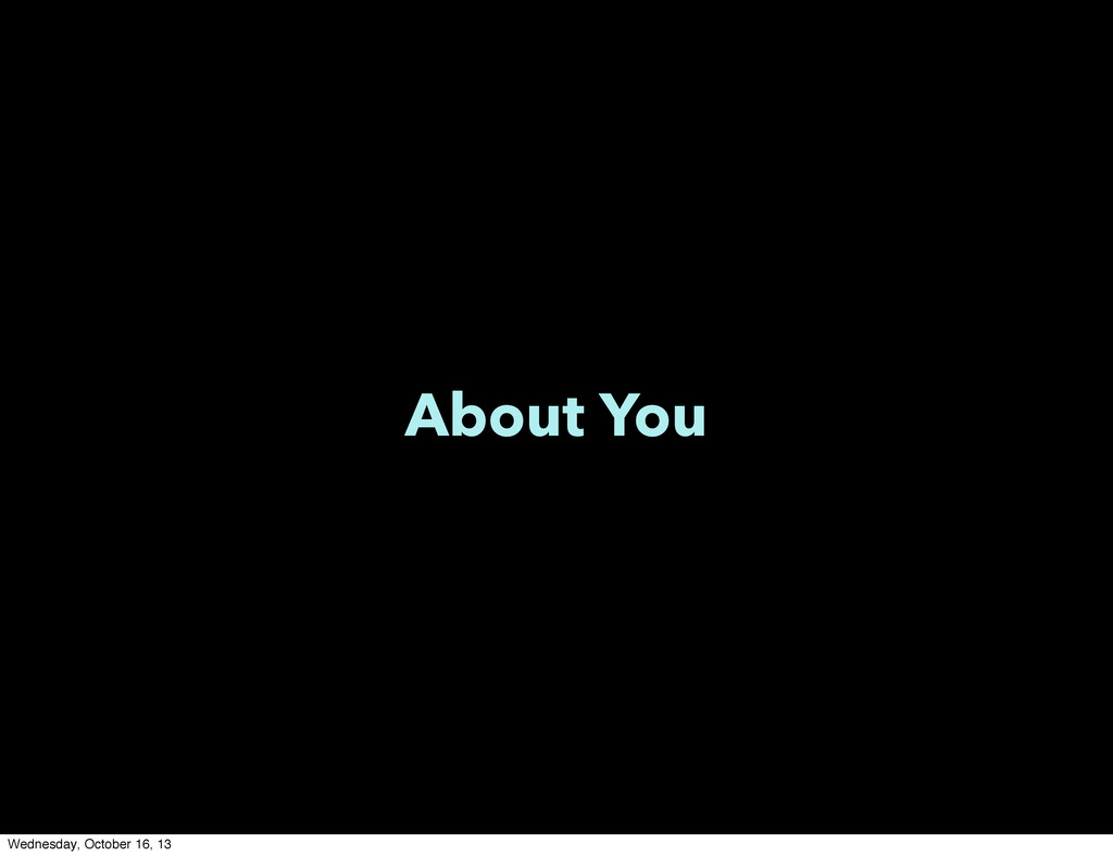 About You Wednesday, October 16, 13