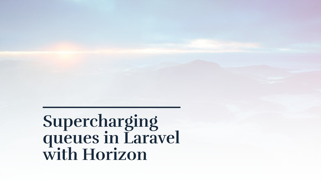 Supercharging  queues in Laravel  with Horizon