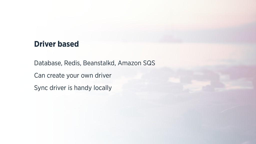 Driver based Database, Redis, Beanstalkd, Amazo...
