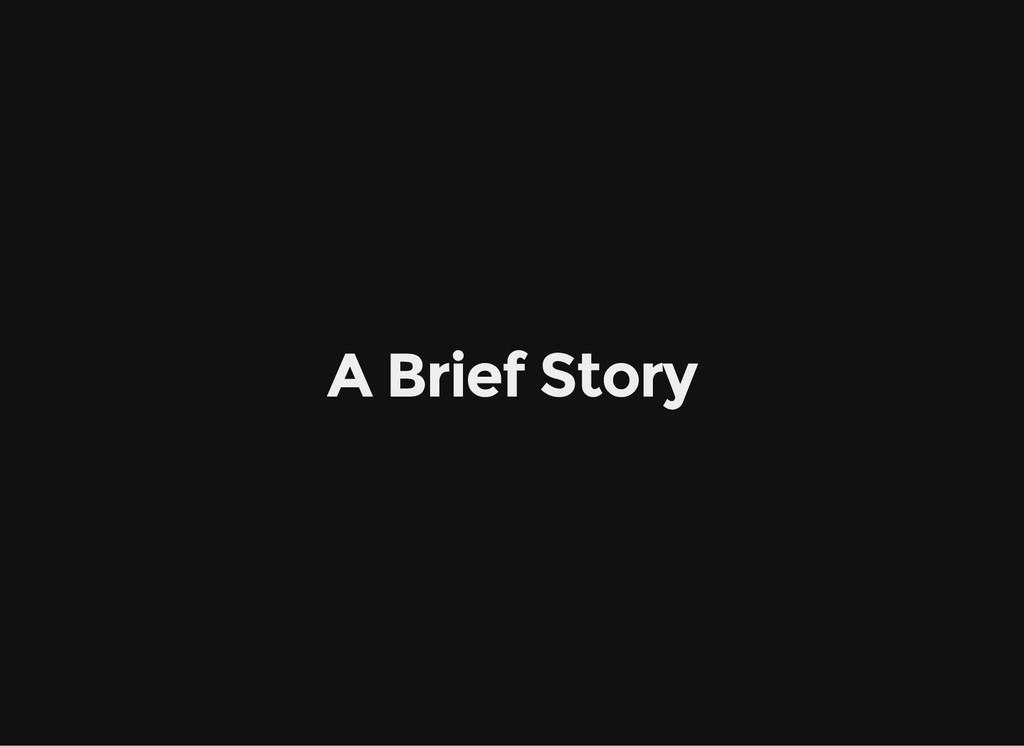 A Brief Story