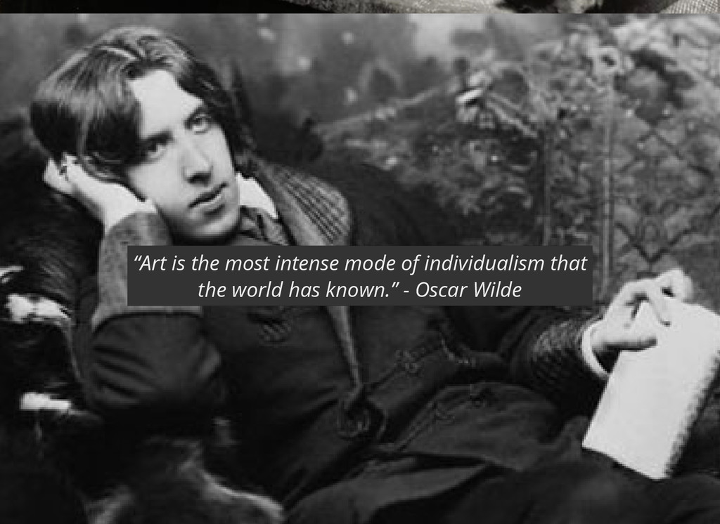"""Art is the most intense mode of individualism ..."