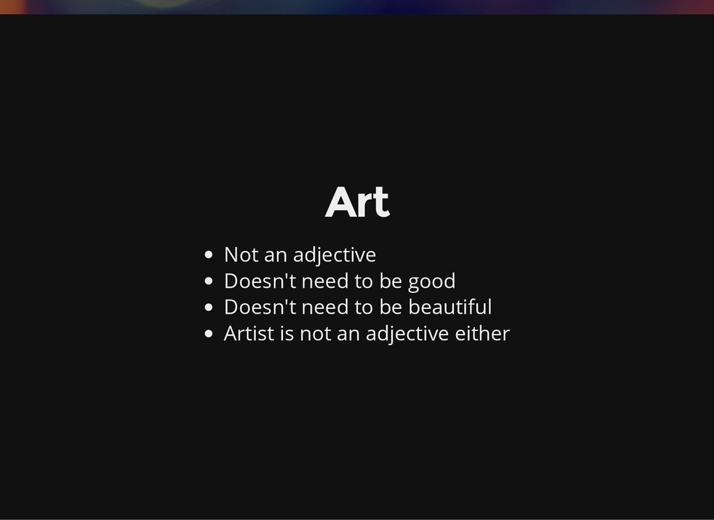 Art Not an adjective Doesn't need to be good Do...