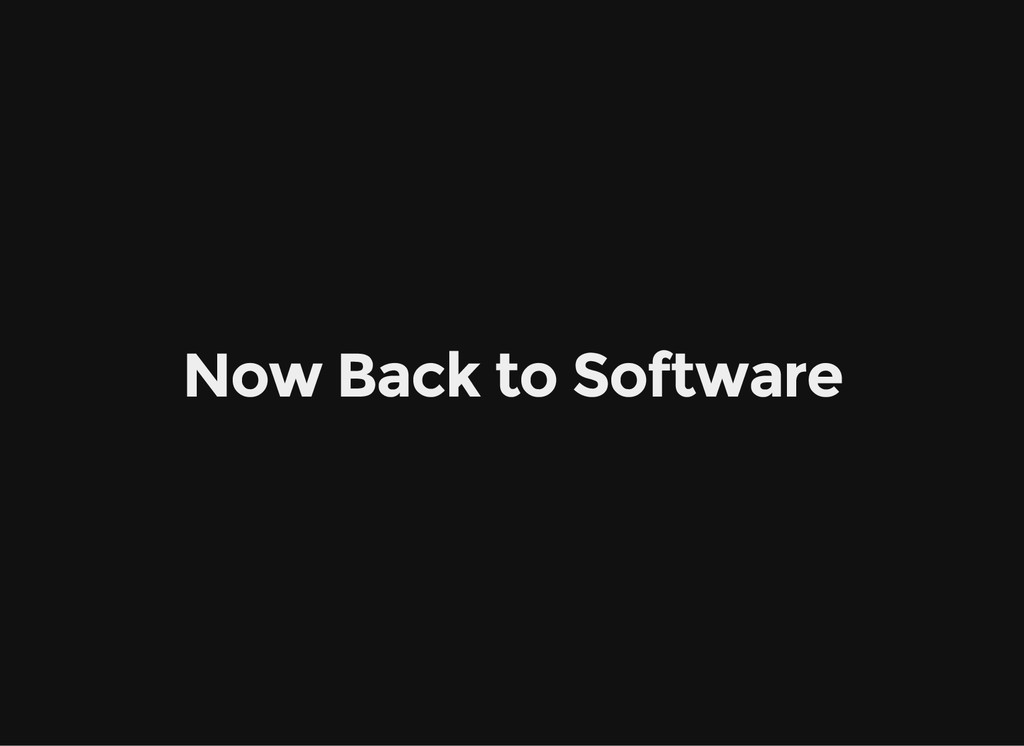 Now Back to Software